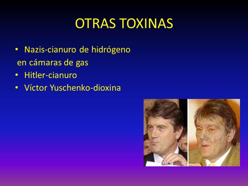 OTRAS TOXINAS Nazis-cianuro de hidrógeno en cámaras de gas Hitler-cianuro Víctor Yuschenko-dioxina
