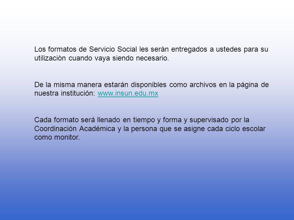 MONITOR DE SERVICIO SOCIAL SERA RESPONSABLE DEL CONTROL DE SU GRUPO RESPECTO A LOS FORMATOS QUE SE REALIZAN DURANTE EL PERIODO DEL SERVICIO SOCIAL QUE SON: INSCRIPCION AL SERVICIO SOCIAL CARTA DE PRESENTACIÓN CARTA DE ACEPTACIÓN INFORMES MENSUALES CARTA DE LIBERACION DEL SERVICIO