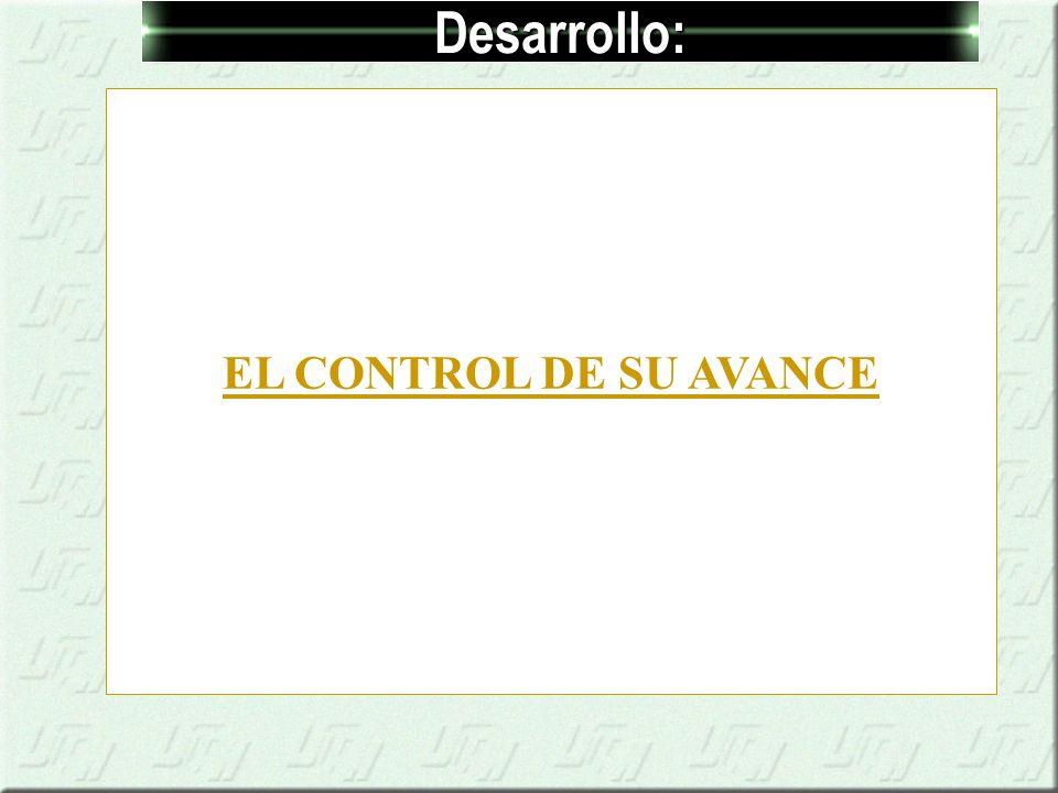 Desarrollo: EL CONTROL DE SU AVANCE