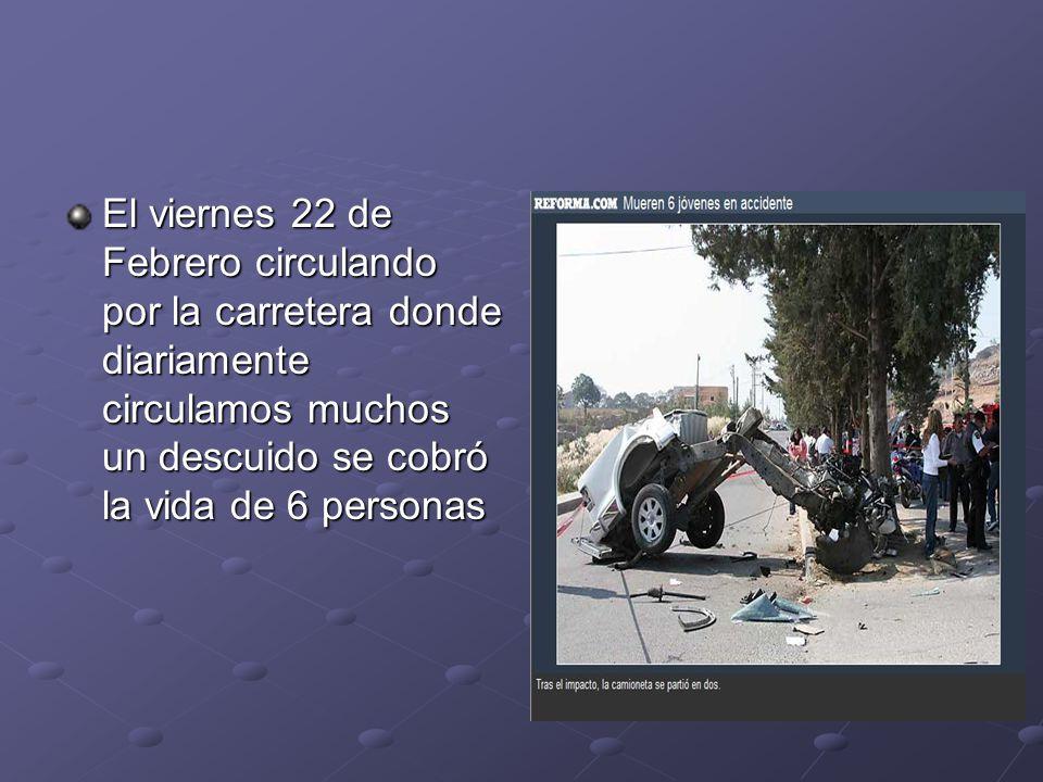 El viernes 22 de Febrero circulando por la carretera donde diariamente circulamos muchos un descuido se cobró la vida de 6 personas