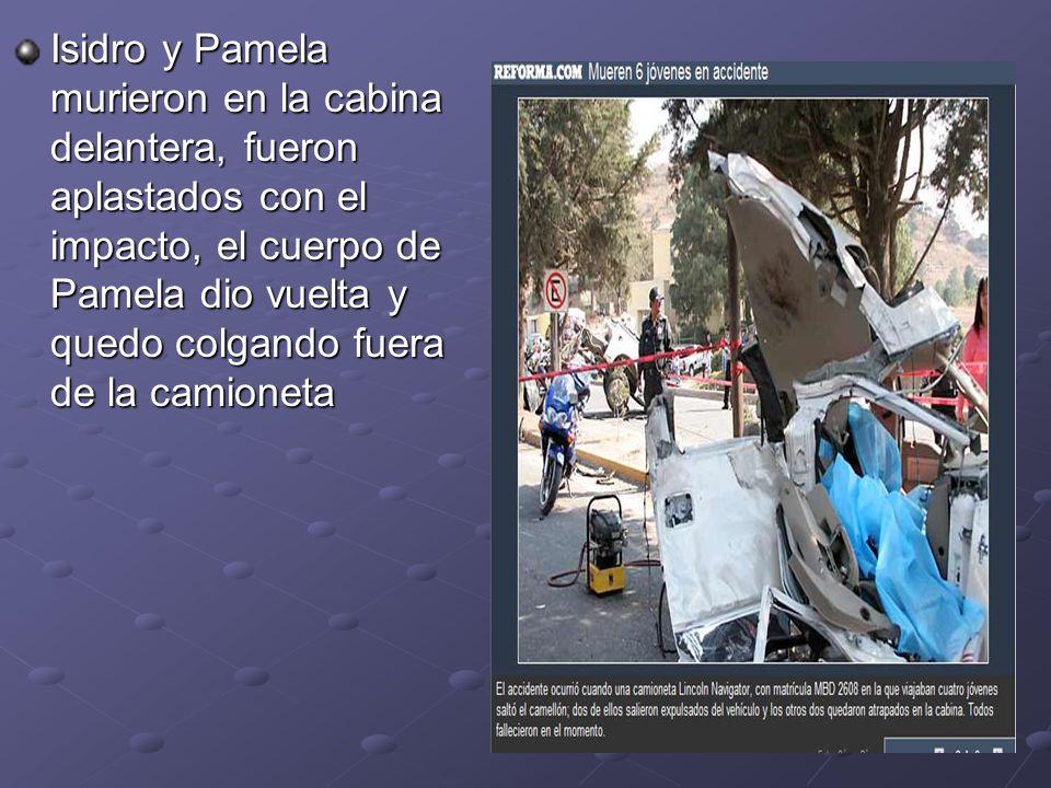 Isidro y Pamela murieron en la cabina delantera, fueron aplastados con el impacto, el cuerpo de Pamela dio vuelta y quedo colgando fuera de la camione