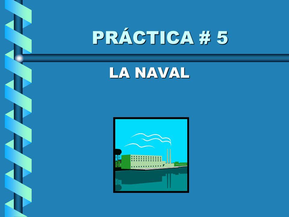PRÁCTICA # 5 PRÁCTICA # 5 LA NAVAL LA NAVAL