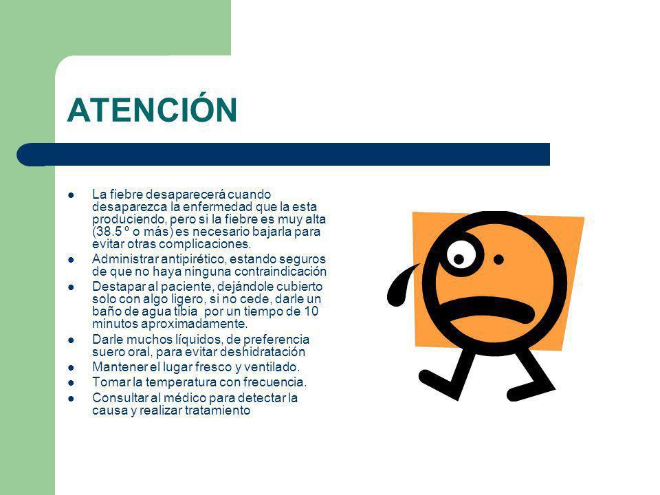 ATENCIÓN La fiebre desaparecerá cuando desaparezca la enfermedad que la esta produciendo, pero si la fiebre es muy alta (38.5 º o más) es necesario ba