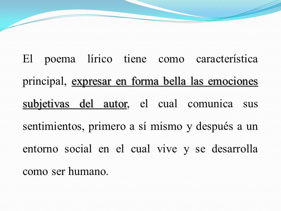 expresar en forma bella las emociones subjetivas del autor El poema lírico tiene como característica principal, expresar en forma bella las emociones