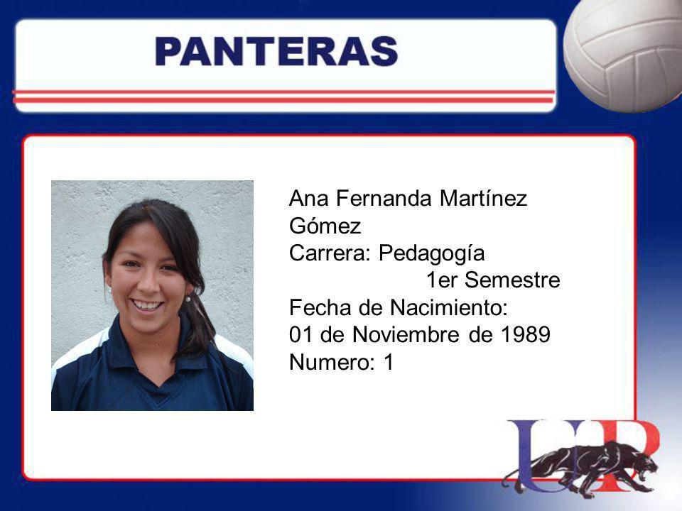 Ana Fernanda Martínez Gómez Carrera: Pedagogía 1er Semestre Fecha de Nacimiento: 01 de Noviembre de 1989 Numero: 1