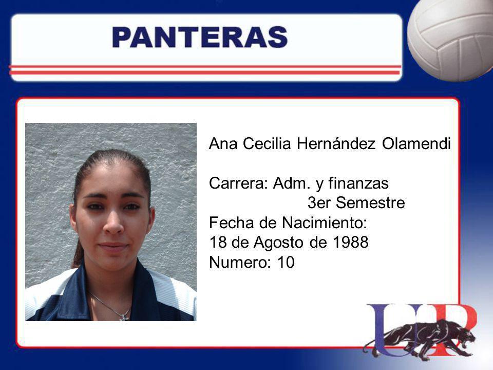 Ana Cecilia Hernández Olamendi Carrera: Adm. y finanzas 3er Semestre Fecha de Nacimiento: 18 de Agosto de 1988 Numero: 10