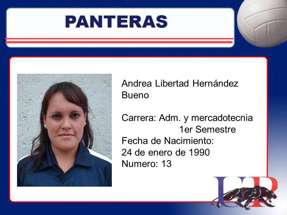 Andrea Libertad Hernández Bueno Carrera: Adm. y mercadotecnia 1er Semestre Fecha de Nacimiento: 24 de enero de 1990 Numero: 13