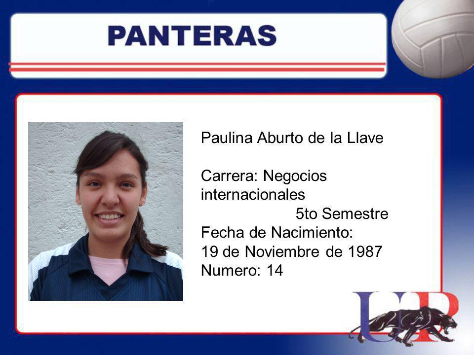 Paulina Aburto de la Llave Carrera: Negocios internacionales 5to Semestre Fecha de Nacimiento: 19 de Noviembre de 1987 Numero: 14