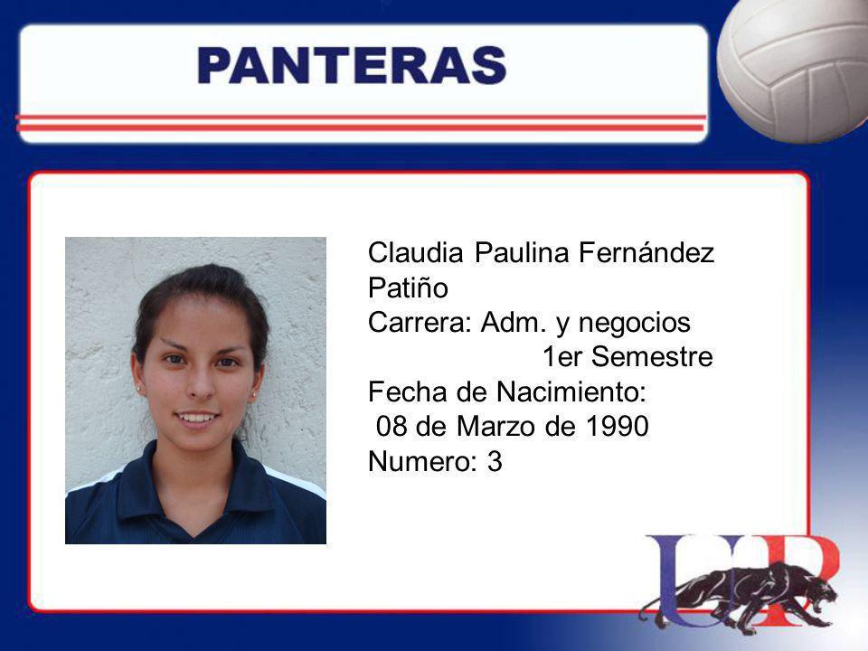 Claudia Paulina Fernández Patiño Carrera: Adm. y negocios 1er Semestre Fecha de Nacimiento: 08 de Marzo de 1990 Numero: 3