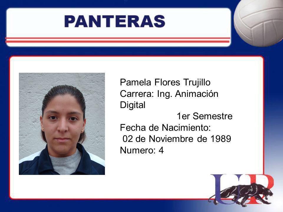 Pamela Flores Trujillo Carrera: Ing. Animación Digital 1er Semestre Fecha de Nacimiento: 02 de Noviembre de 1989 Numero: 4