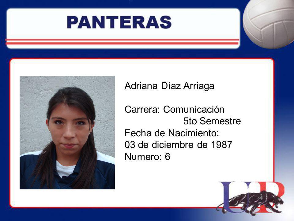 Adriana Díaz Arriaga Carrera: Comunicación 5to Semestre Fecha de Nacimiento: 03 de diciembre de 1987 Numero: 6
