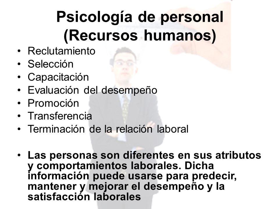 Psicología de personal (Recursos humanos) Reclutamiento Selección Capacitación Evaluación del desempeño Promoción Transferencia Terminación de la rela