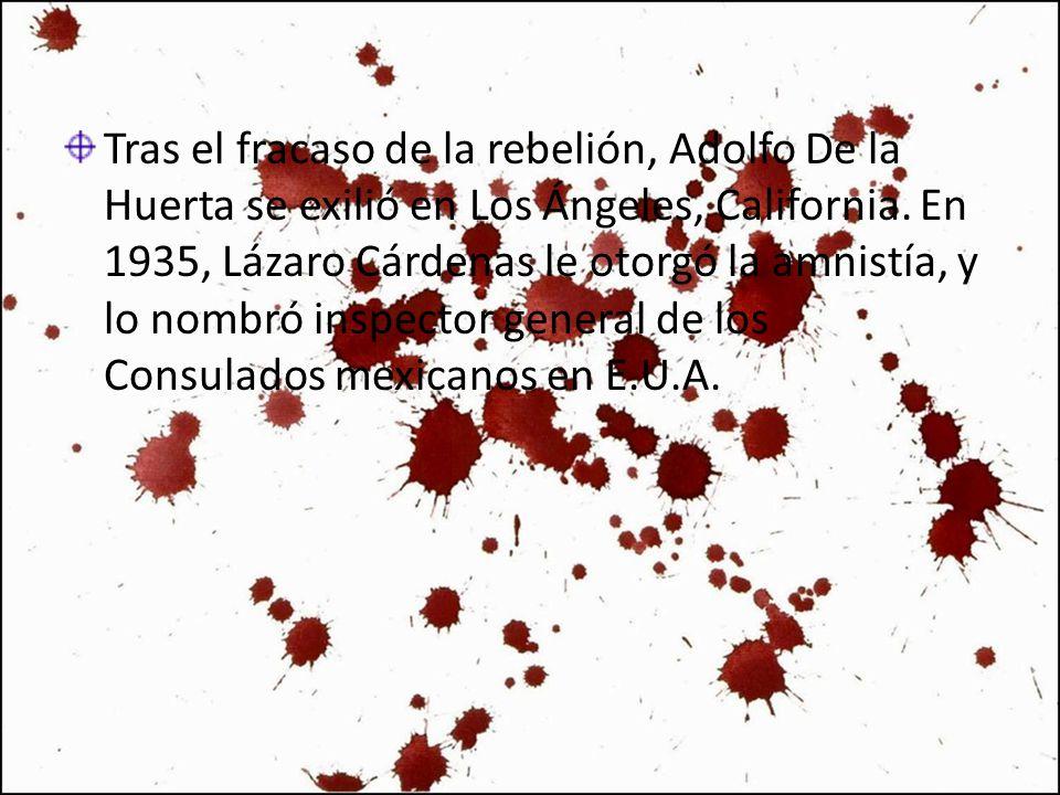 Tras el fracaso de la rebelión, Adolfo De la Huerta se exilió en Los Ángeles, California. En 1935, Lázaro Cárdenas le otorgó la amnistía, y lo nombró