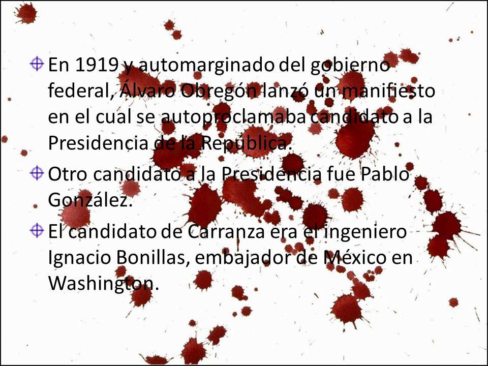 En 1919 y automarginado del gobierno federal, Álvaro Obregón lanzó un manifiesto en el cual se autoproclamaba candidato a la Presidencia de la Repúbli