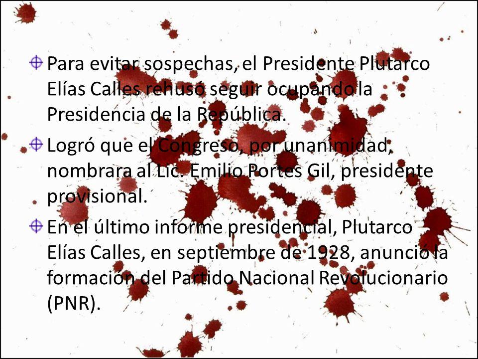 Para evitar sospechas, el Presidente Plutarco Elías Calles rehusó seguir ocupando la Presidencia de la República. Logró que el Congreso, por unanimida