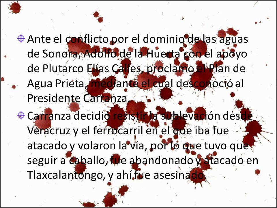 Ante el conflicto por el dominio de las aguas de Sonora, Adolfo de la Huerta con el apoyo de Plutarco Elías Calles, proclamo el Plan de Agua Prieta, m