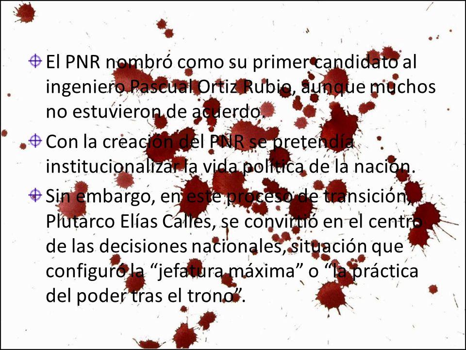 El PNR nombró como su primer candidato al ingeniero Pascual Ortiz Rubio, aunque muchos no estuvieron de acuerdo. Con la creación del PNR se pretendía