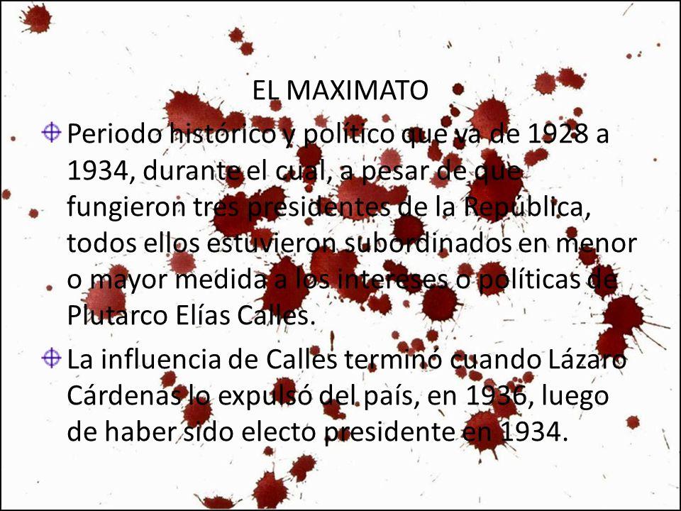 EL MAXIMATO Periodo histórico y político que va de 1928 a 1934, durante el cual, a pesar de que fungieron tres presidentes de la República, todos ello