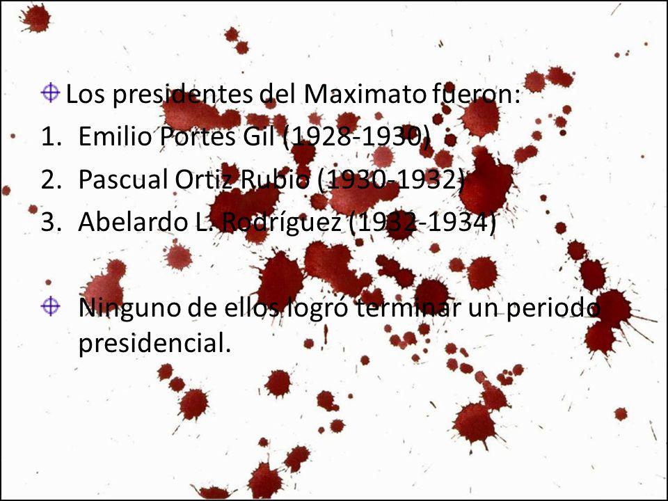 Los presidentes del Maximato fueron: 1.Emilio Portes Gil (1928-1930) 2.Pascual Ortiz Rubio (1930-1932) 3.Abelardo L. Rodríguez (1932-1934) Ninguno de
