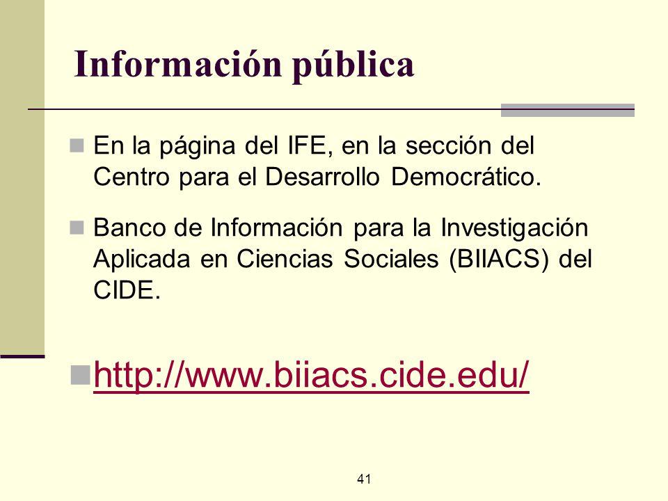 41 Información pública En la página del IFE, en la sección del Centro para el Desarrollo Democrático. Banco de Información para la Investigación Aplic