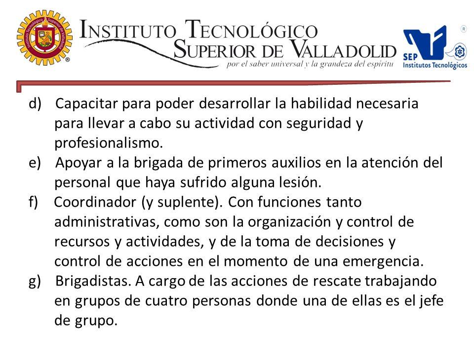d)Capacitar para poder desarrollar la habilidad necesaria para llevar a cabo su actividad con seguridad y profesionalismo.