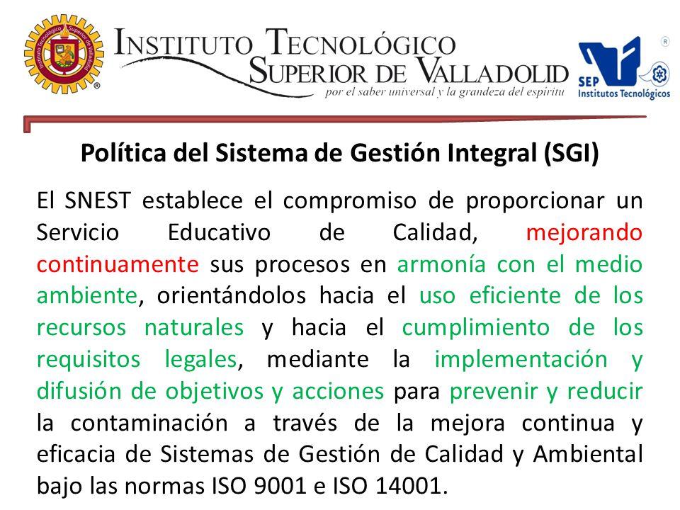 Política del Sistema de Gestión Integral (SGI) El SNEST establece el compromiso de proporcionar un Servicio Educativo de Calidad, mejorando continuamente sus procesos en armonía con el medio ambiente, orientándolos hacia el uso eficiente de los recursos naturales y hacia el cumplimiento de los requisitos legales, mediante la implementación y difusión de objetivos y acciones para prevenir y reducir la contaminación a través de la mejora continua y eficacia de Sistemas de Gestión de Calidad y Ambiental bajo las normas ISO 9001 e ISO 14001.