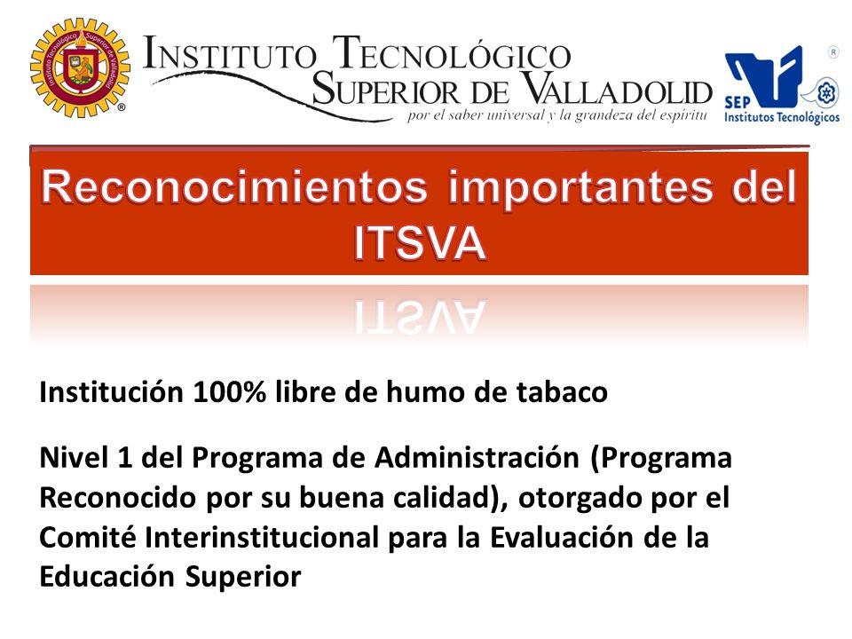 Institución 100% libre de humo de tabaco Nivel 1 del Programa de Administración (Programa Reconocido por su buena calidad), otorgado por el Comité Interinstitucional para la Evaluación de la Educación Superior
