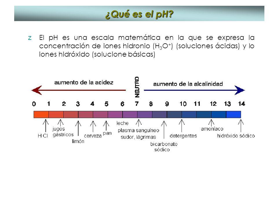 ¿Qué es el pH? zEl pH es una escala matemática en la que se expresa la concentración de iones hidronio (H 3 O + ) (soluciones ácidas) y lo iones hidró