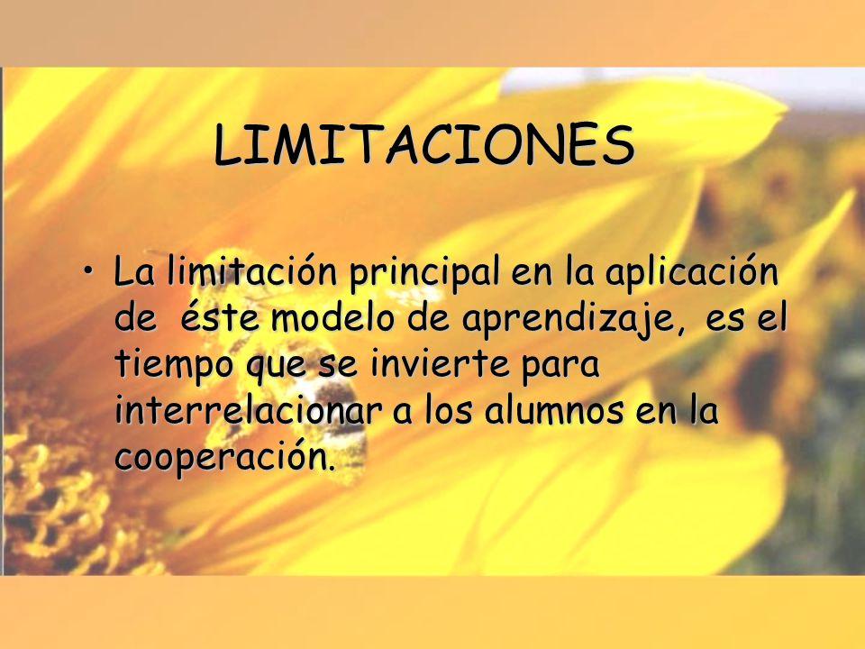 LIMITACIONES La limitación principal en la aplicación de éste modelo de aprendizaje, es el tiempo que se invierte para interrelacionar a los alumnos e