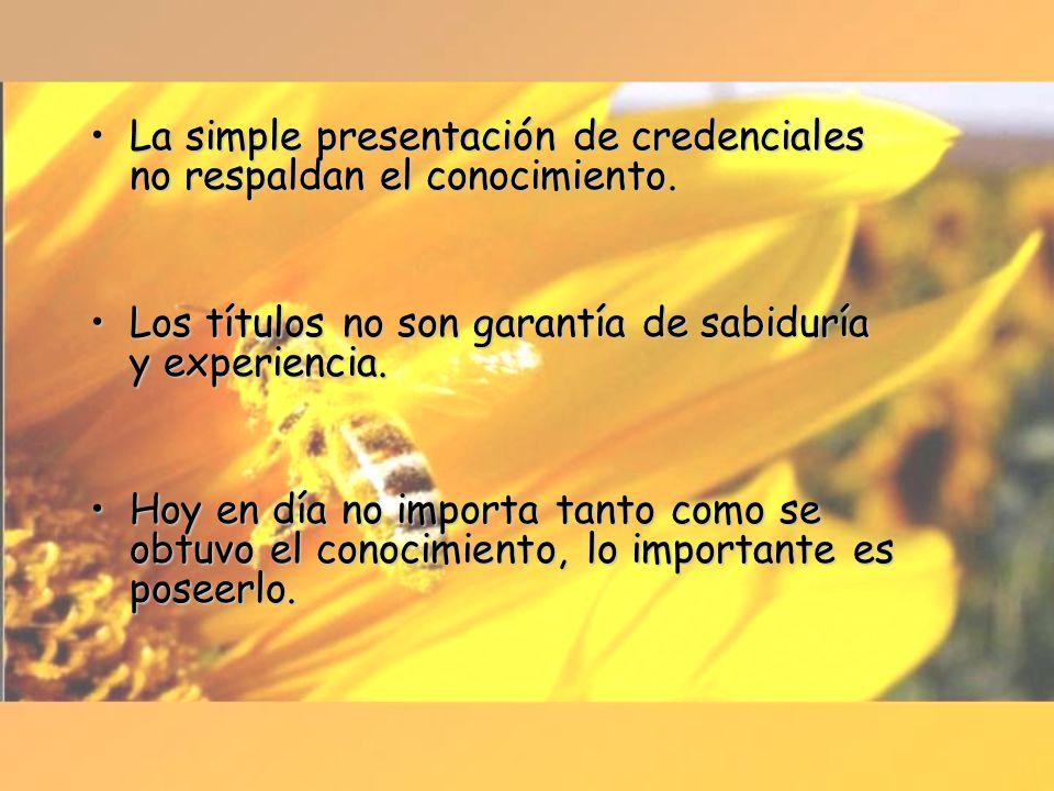 La simple presentación de credenciales no respaldan el conocimiento.La simple presentación de credenciales no respaldan el conocimiento. Los títulos n