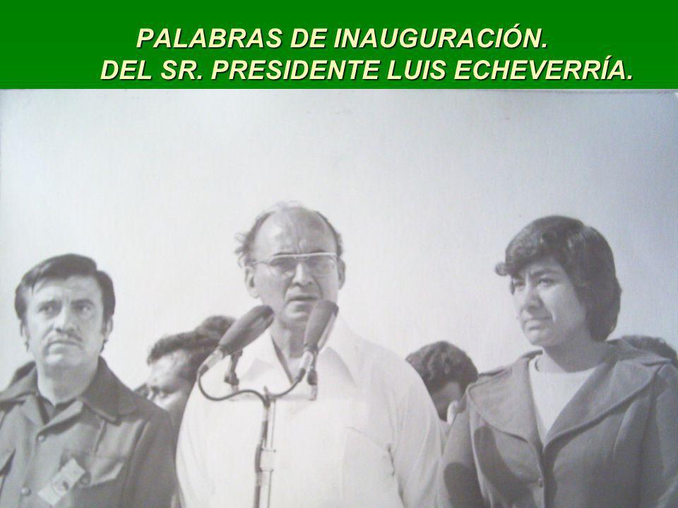 PALABRAS DE INAUGURACIÓN. DEL SR. PRESIDENTE LUIS ECHEVERRÍA. PALABRAS DE INAUGURACIÓN. DEL SR. PRESIDENTE LUIS ECHEVERRÍA.