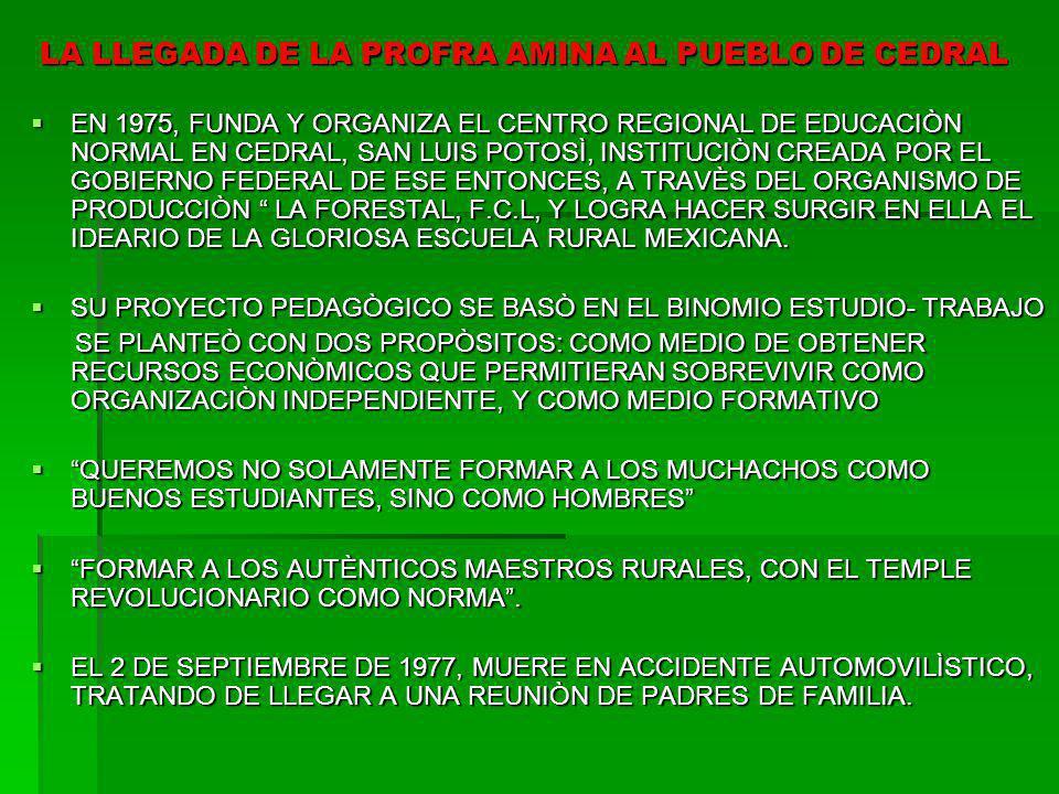 LA LLEGADA DE LA PROFRA AMINA AL PUEBLO DE CEDRAL EN 1975, FUNDA Y ORGANIZA EL CENTRO REGIONAL DE EDUCACIÒN NORMAL EN CEDRAL, SAN LUIS POTOSÌ, INSTITU