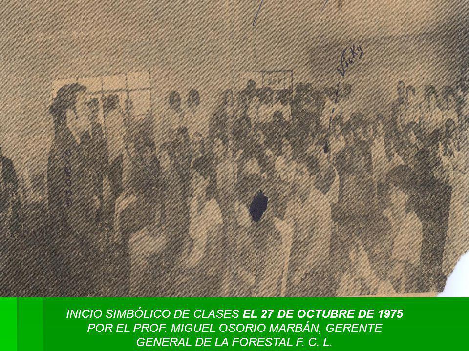 INICIO SIMBÓLICO DE CLASES EL 27 DE OCTUBRE DE 1975 POR EL PROF. MIGUEL OSORIO MARBÁN, GERENTE GENERAL DE LA FORESTAL F. C. L.