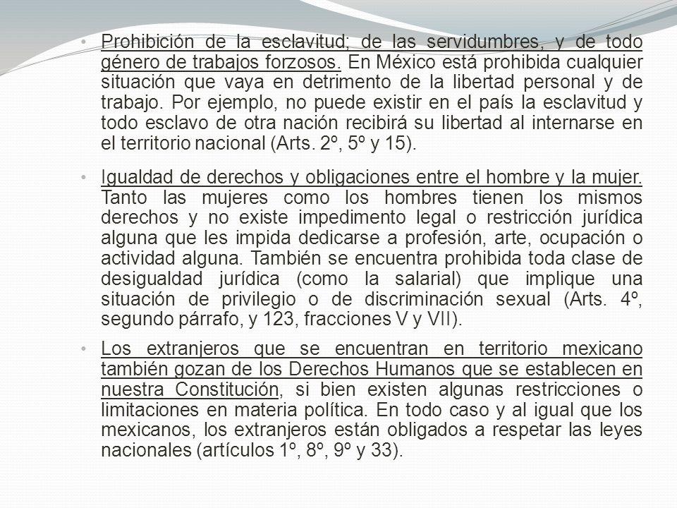 Prohibición de la esclavitud; de las servidumbres, y de todo género de trabajos forzosos. En México está prohibida cualquier situación que vaya en det