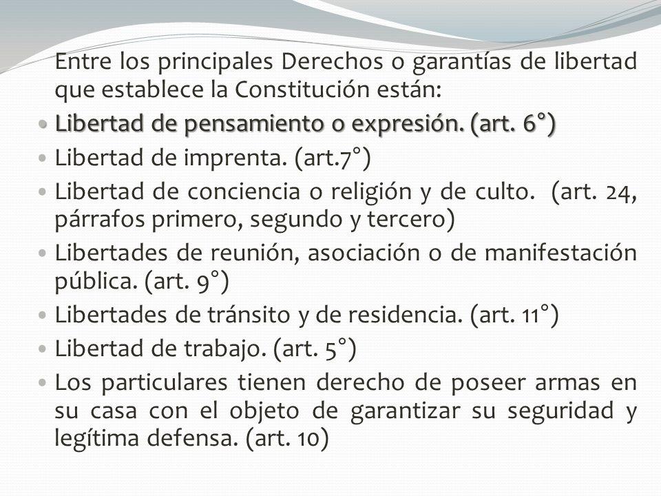 Entre los principales Derechos o garantías de libertad que establece la Constitución están: Libertad de pensamiento o expresión. (art. 6°) Libertad de
