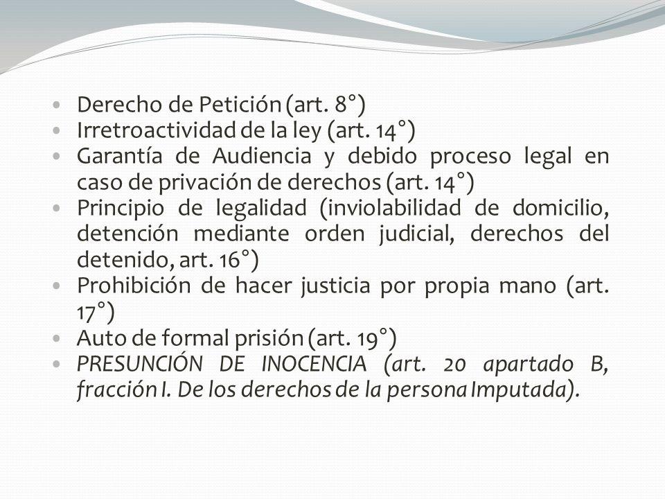 Derecho de Petición (art. 8°) Irretroactividad de la ley (art. 14°) Garantía de Audiencia y debido proceso legal en caso de privación de derechos (art