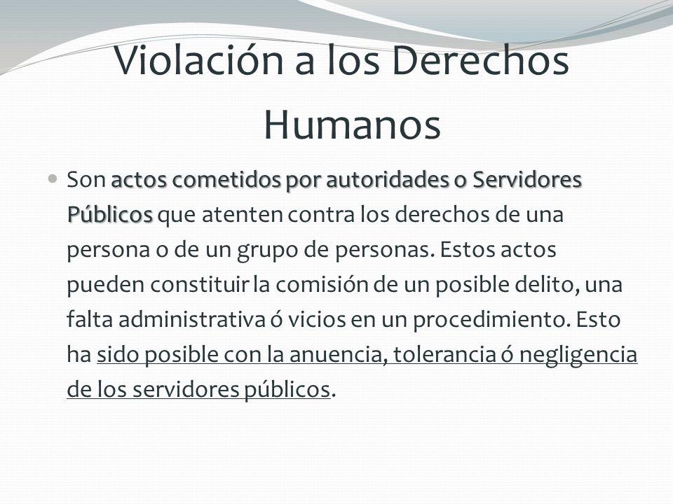 Violación a los Derechos Humanos actos cometidos por autoridades o Servidores Públicos Son actos cometidos por autoridades o Servidores Públicos que a