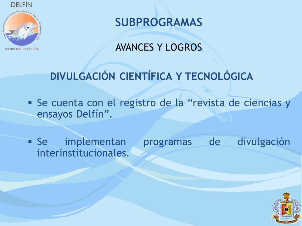 DIVULGACIÓN CIENTÍFICA Y TECNOLÓGICA Se cuenta con el registro de la revista de ciencias y ensayos Delfín. Se implementan programas de divulgación int