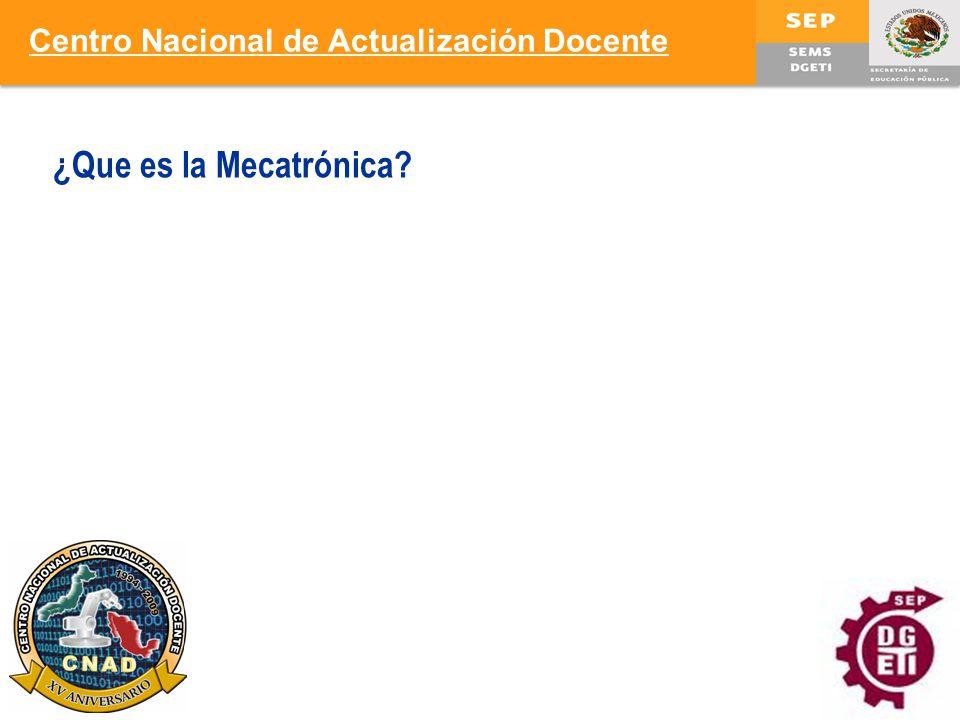 3 ¿Que es la Mecatrónica? Centro Nacional de Actualización Docente