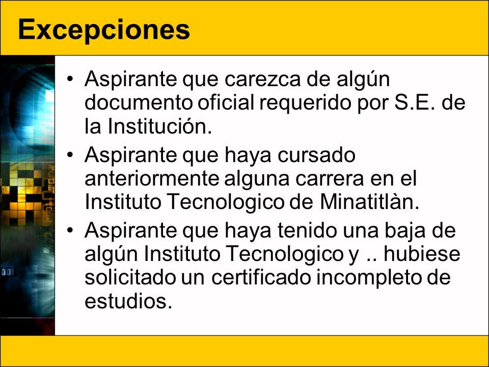 Excepciones Aspirante que carezca de algún documento oficial requerido por S.E. de la Institución. Aspirante que haya cursado anteriormente alguna car