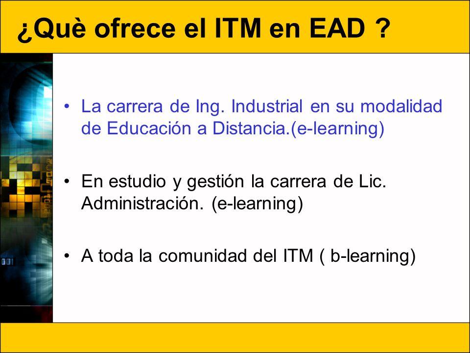 ¿Què ofrece el ITM en EAD ? La carrera de Ing. Industrial en su modalidad de Educación a Distancia.(e-learning) En estudio y gestión la carrera de Lic