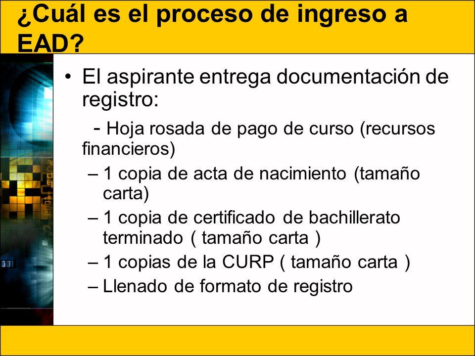 ¿Cuál es el proceso de ingreso a EAD? El aspirante entrega documentación de registro: - Hoja rosada de pago de curso (recursos financieros) –1 copia d