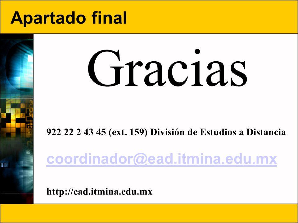Apartado final Gracias 922 22 2 43 45 (ext. 159) División de Estudios a Distancia coordinador@ead.itmina.edu.mx http://ead.itmina.edu.mx