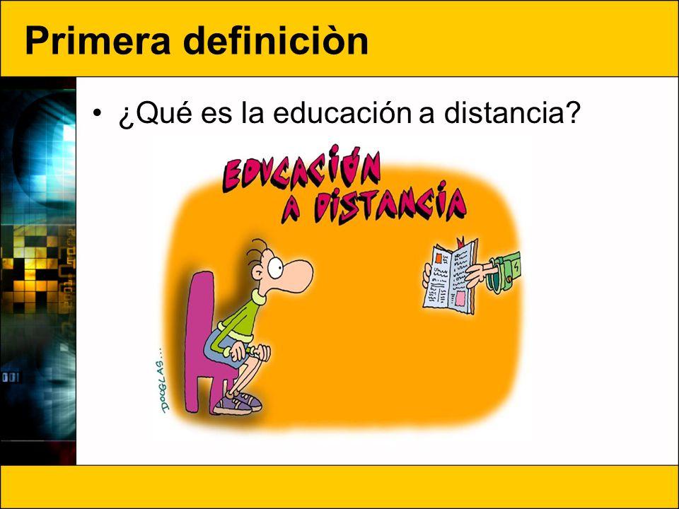 Primera definiciòn ¿Qué es la educación a distancia?