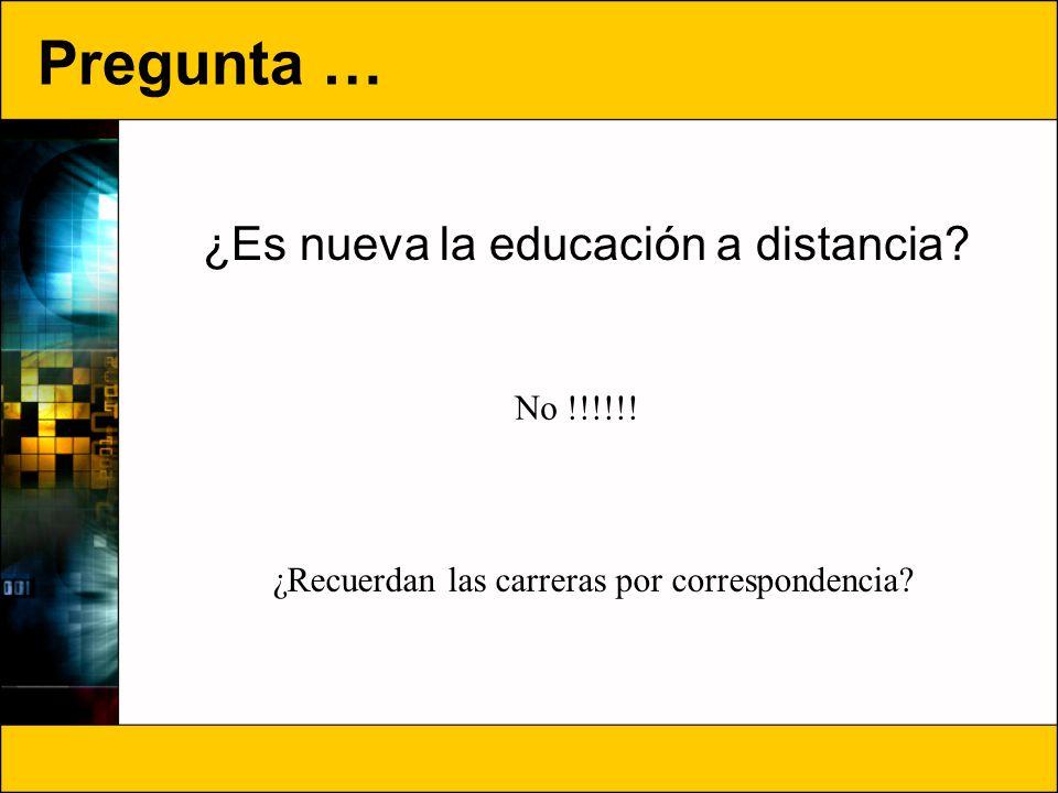 Pregunta … ¿Es nueva la educación a distancia? No !!!!!! ¿Recuerdan las carreras por correspondencia?