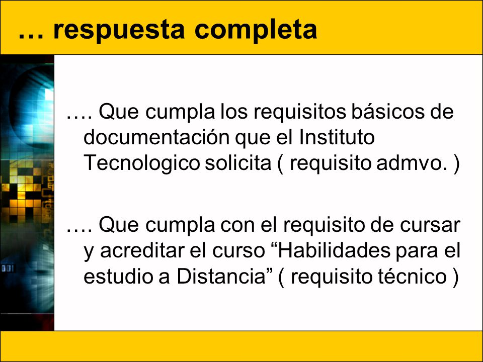 … respuesta completa …. Que cumpla los requisitos básicos de documentación que el Instituto Tecnologico solicita ( requisito admvo. ) …. Que cumpla co