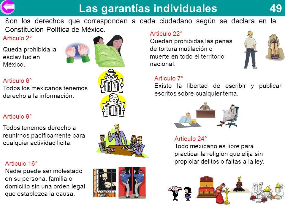 Las garantías individuales 49 Son los derechos que corresponden a cada ciudadano según se declara en la Constitución Política de México. Articulo 2° Q
