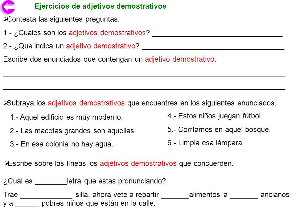 Ejercicios de adjetivos demostrativos Subraya los adjetivos demostrativos que encuentres en los siguientes enunciados. 1.- Aquel edificio es muy moder