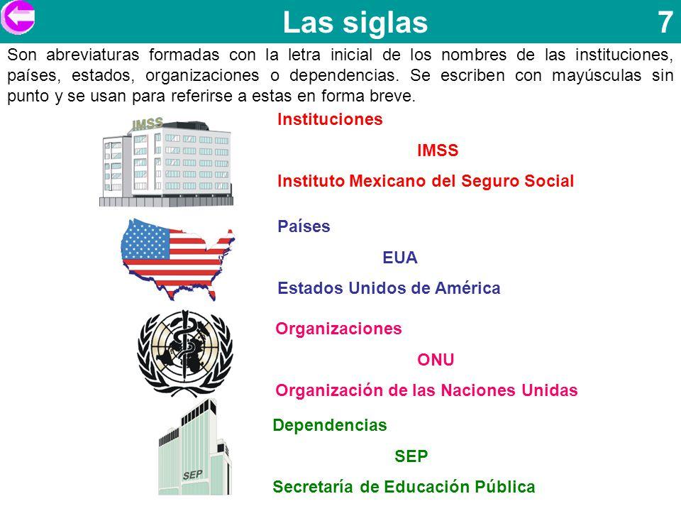 Las siglas 7 Son abreviaturas formadas con la letra inicial de los nombres de las instituciones, países, estados, organizaciones o dependencias. Se es