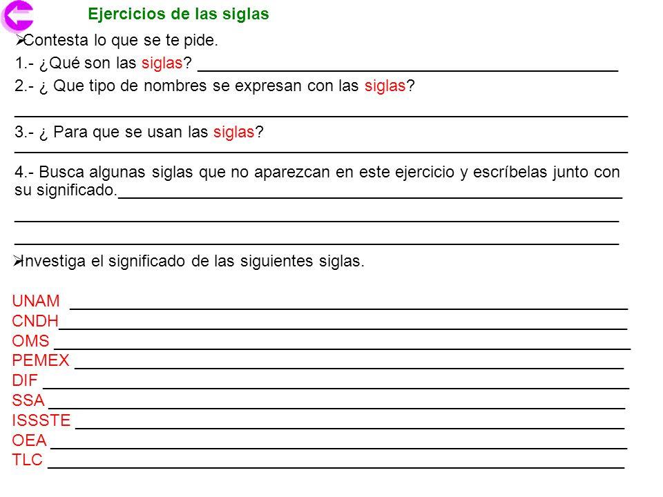Ejercicios de las siglas Investiga el significado de las siguientes siglas. UNAM _____________________________________________________________ CNDH___